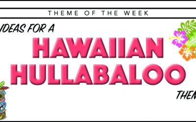 Theme of the Week – Hawaiian Hullabaloo