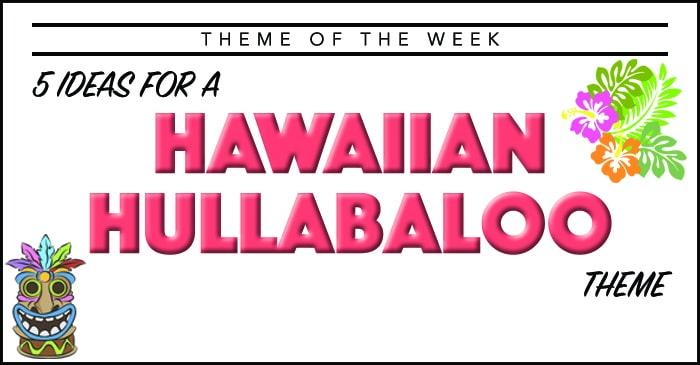 Theme Of The Week Hawaiian Hullabaloo Summer Camp Programming