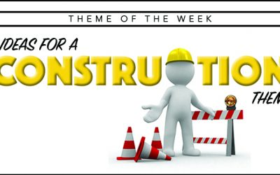 Theme of the Week- Construction