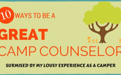 10 Ways to Be a Great Camp Counselor…surmised by my lousy experience as a camper