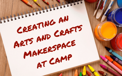 Creating an Arts and Crafts Makerspace at Camp