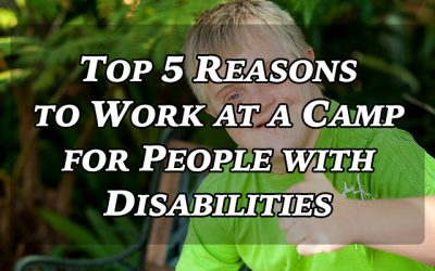 Top 5 Reasons to Work at a Camp for People with Disabilities