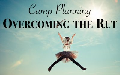 Camp Planning: Overcoming the Rut