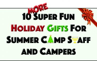 10 MORE Super Fun Holiday Gifts for Summer Camp Staff and Campers