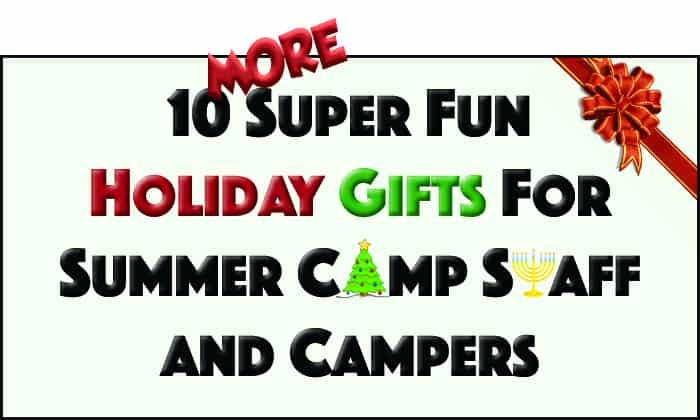 10 More Super Fun Holiday Gifts For Summer Camp Staff And