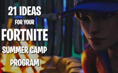 21 Ideas for Your FORTNITE Summer Camp Program