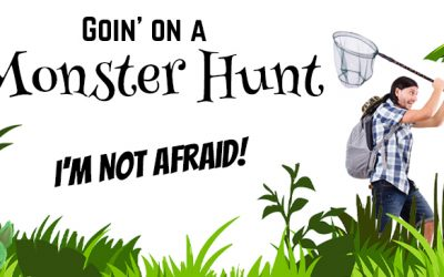 Goin' on a Monster Hunt…I'm not Afraid!